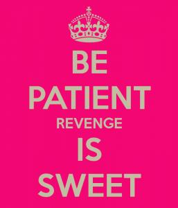 be-patient-revenge-is-sweet